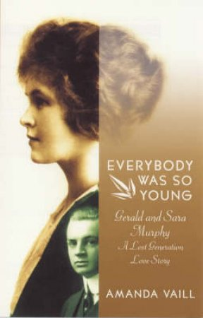 Everybody Was So Young: Gerald & Sarah Murphy by Amanda Vaill