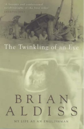 The Twinkling Of An Eye: My Life As An Englishman by Brian Aldiss