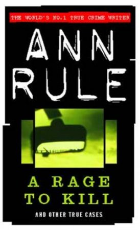 A Rage To Kill And Other True Cases