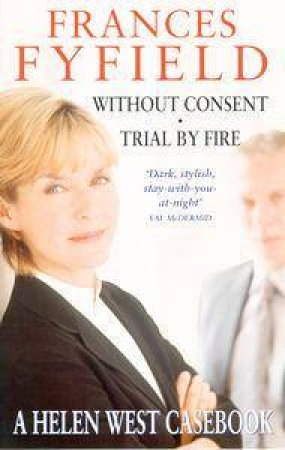 A Helen West Casebook: Without Consent And Trail By Fire by Frances Fyfield
