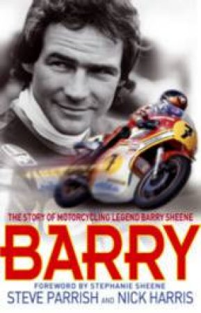 Barry: The Story of Motorcycling Legend Barry Sheene