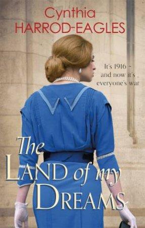 The Land Of My Dreams by Cynthia Harrod-Eagles
