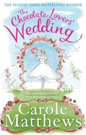 The Chocolate Lovers' Wedding by Carole Matthews