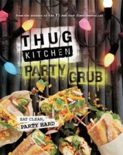 Thug Kitchen: The Party Grub Guide by Thug Kitchen