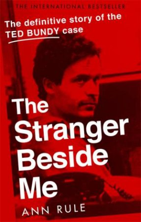 The Stranger Beside Me: The Inside Story Of Serial Killer Ted Bundy