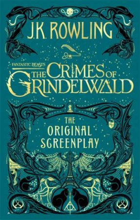 Fantastic Beasts: The Crimes Of Grindelwald The Original Screenplay by J.K. Rowling