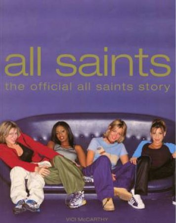 All Saints: The Official All Saints Story by Vici McCarthy