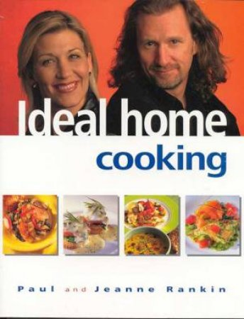 Ideal Home Cooking by Paul & Jeanne Rankin