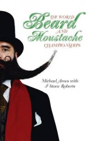 World Beard & Moustache Championships by Michael  Ames & And F S Roberts