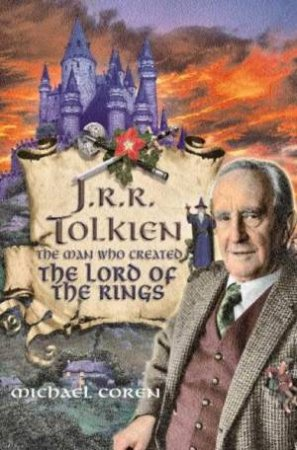 J.R.R. Tolkien: The Man Who Created The Lord Of The Rings by Michael Coren