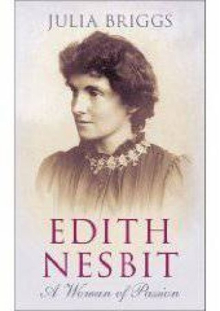 Edith Nesbit: A Woman of Passion by Julia Briggs