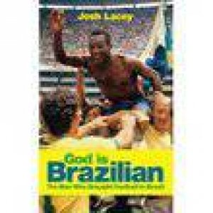 God Is Brazilian: The Man Who Brought Football to Brazil by Josh Lacey