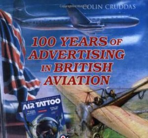100 Years of Advertising in British Aviation H/C by Colin Cruddas