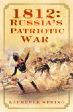 1812: Russia's Patriotic War by Laurence Spring