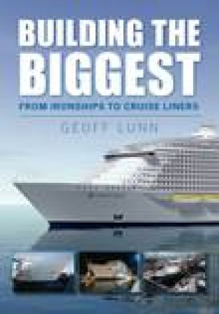 Building the Biggest: From Ironships to Cruise Liners by Geoff Lunn
