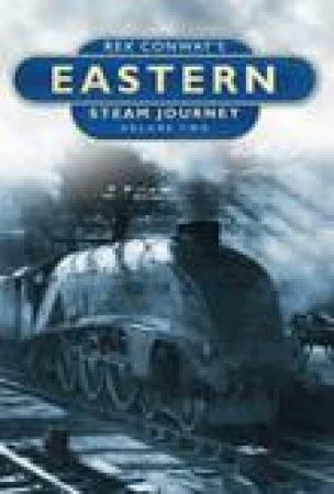 Rex Conway's Eastern Steam Journey Volume Two H/C by Rex Conway