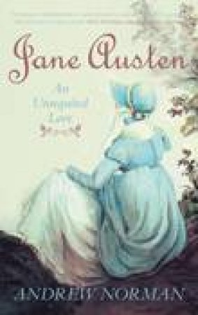 Jane Austen : An Unrequited Love by Andrew Norman