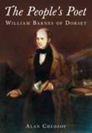 People's Poet: William Barnes Of Dorset by Alan Chedzoy