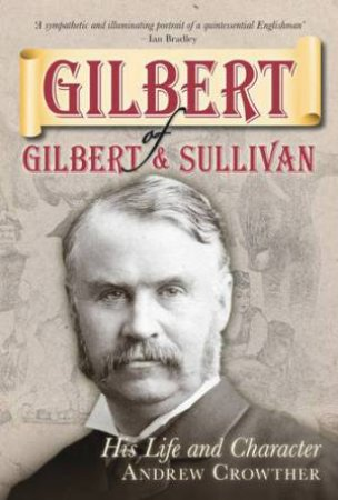 Gilbert of Gilbert & Sullivan  by Andrew Crowther