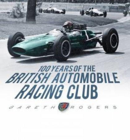 100 Years of the British Automobile Racing Club by Gareth Rogers