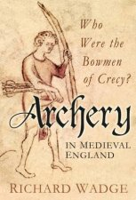 Archery in Medieval England Who Were the Bowmen of Crecy
