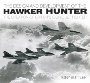 Design and Development of the Hawker Hunter by Tony Buttler