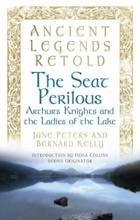 Ancient Legends Retold: The Seat Perilous: Quests of Arthur's Knights