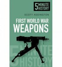Five Minute History First World War Weapons