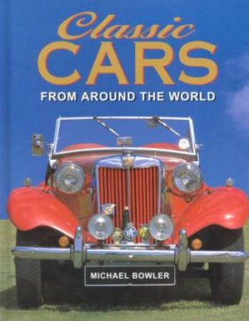 Classic Cars From Around The World by Michael Bowler