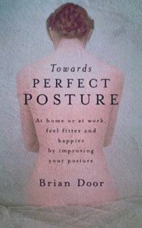 Towards Perfect Posture by Brian Door
