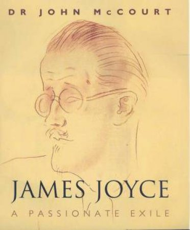 James Joyce: A Passionate Exile by Dr John McCourt