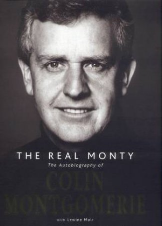The Real Monty: The Autobiography Of Colin Montgomerie by Colin Montgomerie & Lewine Mair