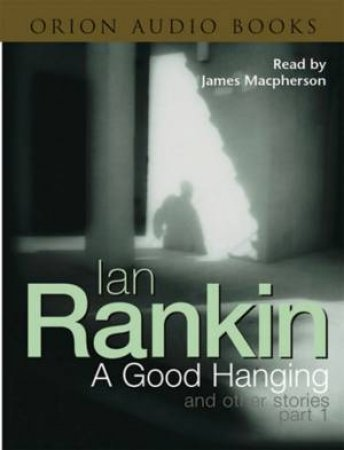 Inspector Rebus: A Good Hanging And Other Stories Part 1 - Cassette by Ian Rankin