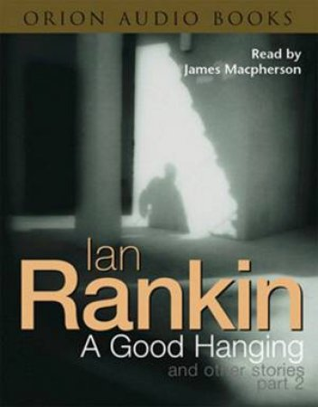 Inspector Rebus: A Good Hanging And Other Stories Part 2 - Cassette by Ian Rankin