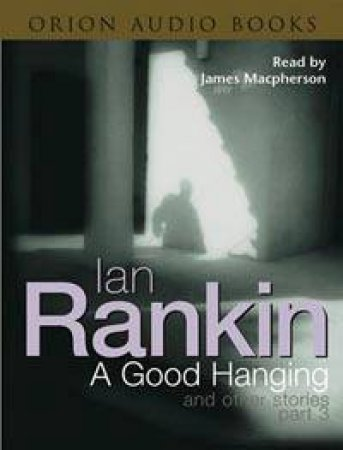 Inspector Rebus: A Good Hanging And Other Stories Part 3 - Cassette by Ian Rankin