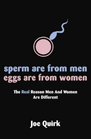 Sperm are from Men, Eggs are from Women by Joe Quirk