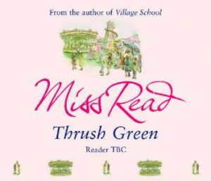 Thrush Green - CD by Miss Read