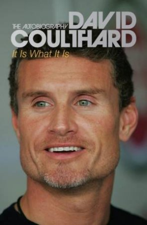 It Is What It Is: David Coulthard by David Coulthard