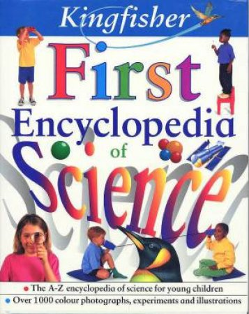 The Kingfisher First Encyclopedia Of Science by Anita Ganeri & Chris Oxlade