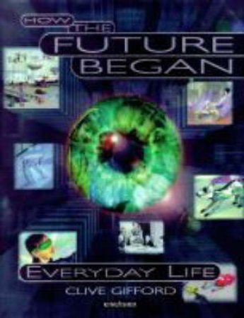 How The Future Began: Everyday Life by Clive Gifford