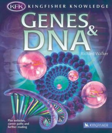 Kingfisher Knowledge: Genes & DNA by Richard Walker