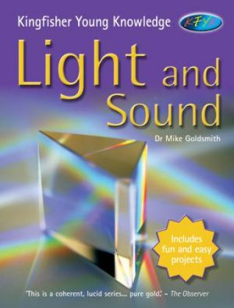 Kingfisher Young Knowledge: Light And Sound by Mike Goldsmith
