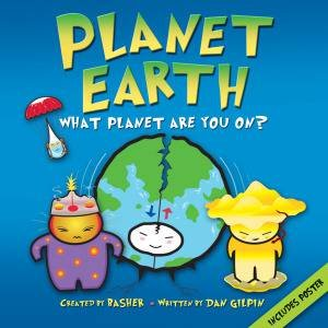 Planet Earth: What Planet Are You On? by Daniel Gilpin