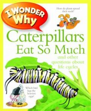 I Wonder Why: Caterpillars Eat So Much by Belinda Weber