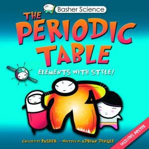 Basher Science: Periodic Table by Adrian Dingle