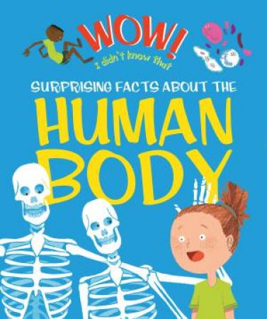 Wow! I Didn't Know That! Amazing Facts about the Human Body by Emma Dods