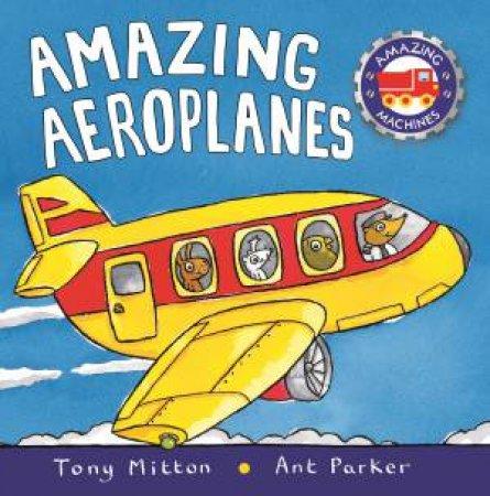 Amazing Machines: Amazing Aeroplanes by Tony Mitton