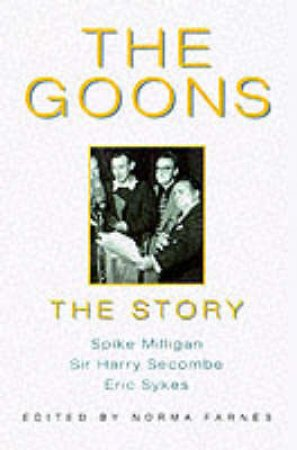 The Goons: The Story by Norma Farnes