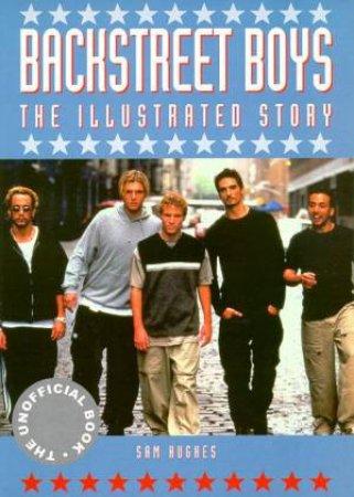 Backstreet Boys: The Illustrated Story by Sam Hughes