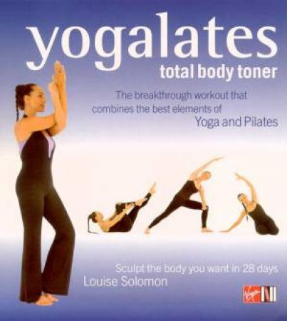 Yogalates: Total Body Toner by Louise Solomon